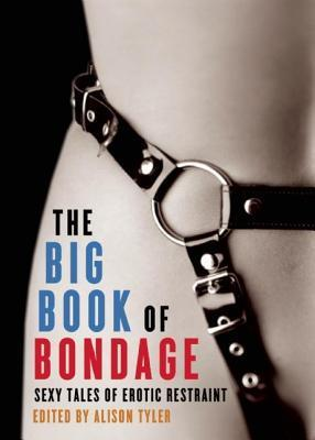 Big Book of Bondage Sexy Tales of Erotic Restraint  by  Alison Tyler