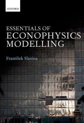 Essentials of Econophysics Modelling Frantisek Slanina