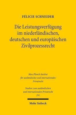 Die Leistungsverfugung Im Niederlandischen, Deutschen Und Europaischen Zivilprozessrecht F Schneider