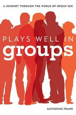 Plays Well in Groups  by  Katherine   Frank