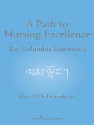 Path to Nursing Excellence: The Columbia Experience Mary ONeil Mundinger