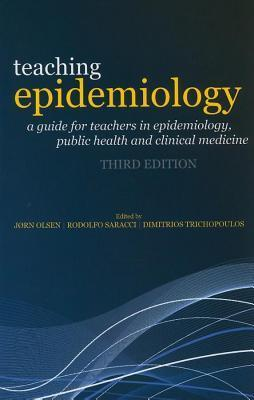Teaching Epidemiology: A Guide for Teachers in Epidemiology, Public Health and Clinical Medicine  by  Jørn Olsen