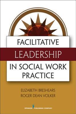 Facilitative Leadership in Social Work Practice  by  Elizabeth Breshears