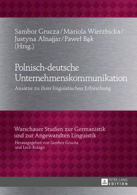 Polnisch-Deutsche Unternehmenskommunikation: Ansatze Zu Ihrer Linguistischen Erforschung  by  Sambor Grucza
