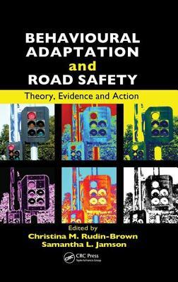 Behavioural Adaptation and Road Safety: Theory, Evidence and Action Christina Rudin-Brown