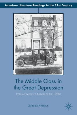Middle Class in the Great Depression: Popular Women S Novels of the 1930s  by  Jennifer Haytock