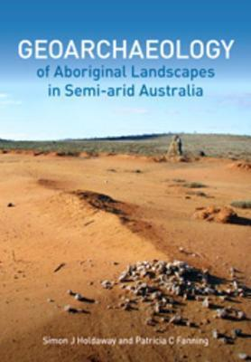Geoarchaeology of Aboriginal Landscapes in Semi-Arid Australia  by  Simon Holdaway