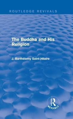 The Buddha and His Religion  by  J Barth Saint-Hilaire