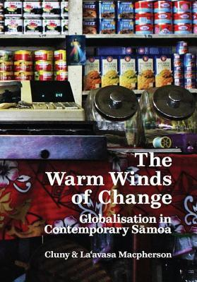 Warm Winds of Change: Globalisation in Contemporary Samoa  by  Cluny Macpherson