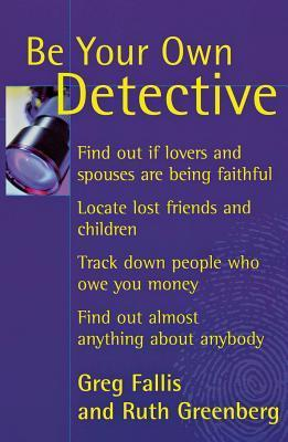 Be Your Own Detective  by  Greg Fallis