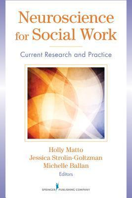 Neuroscience for Social Work: Current Research and Practice Holly Matto