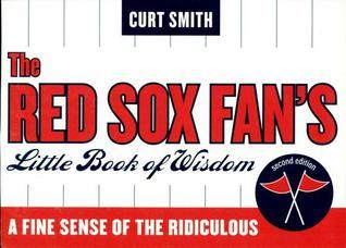 Red Sox Fans Little Book of Wisdom: A Fine Sense of the Ridiculous Curt Smith