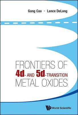 Frontiers of 4D- And 5d-Transition Metal Oxides Gang Cao
