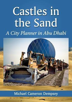 Castles in the Sand: A City Planner in Abu Dhabi Michael Cameron Dempsey