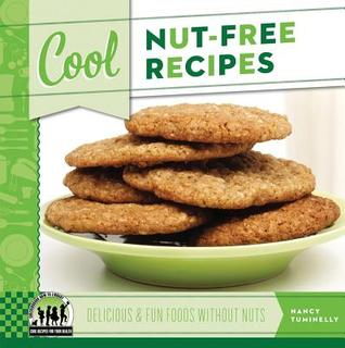 Cool Nut-Free Recipes: Delicious & Fun Foods Without Nuts Nancy Tuminelly