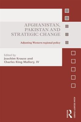 Afghanistan, Pakistan and Strategic Change: Adjusting Western Regional Policy  by  Joachim Krause
