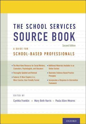 School Services Sourcebook, Second Edition: A Guide for School-Based Professionals  by  Cynthia Franklin