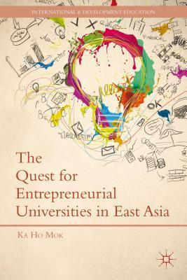 The Quest for Entrepreneurial Universities in East Asia  by  Ka-Ho Mok