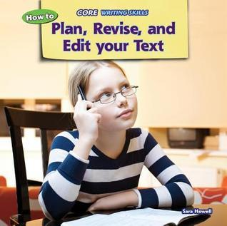 How to Plan, Revise, and Edit Your Text Sara Howell