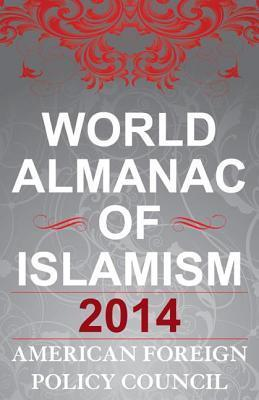 World Almanac of Islamism: 2014  by  American Foreign Policy Council