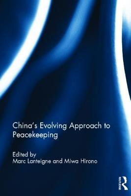 China?s Evolving Approach Peacekeeping - Lanteigne Marc Lanteigne