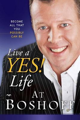Live a Yes! Life At Boshoff