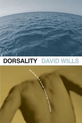 Dorsality: Thinking Back Through Technology and Politics  by  David Wills
