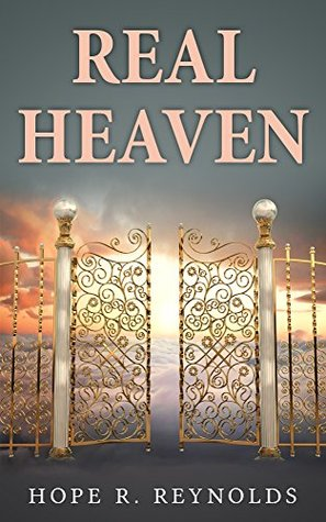 Real Heaven: Angels, Spirits, and Heaven Explained By My Gifted Daughter Aimee Hope R. Reynolds