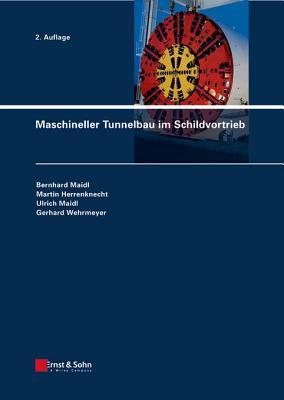 Maschineller Tunnelbau Im Schildvortrieb  by  Bernhard Maidl