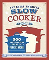 Great American Slow Cooker Book: 500 Easy Recipes for Every Day and Every Size Machine