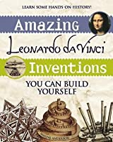 Amazing Leonardo Da Vinci Inventions: You Can Build Yourself