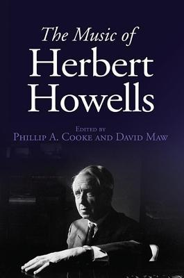 The Music of Herbert Howells  by  Phillip A Cooke
