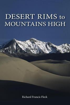 Desert Rims to Mountains High  by  Richard F Fleck