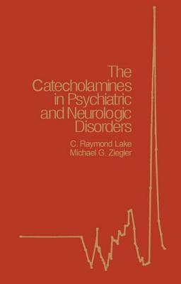 Catecholamines in Psychiatric and Neurologic Disorders  by  C. Raymond Lake