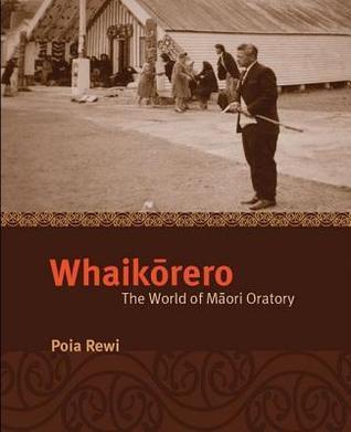 Whaikorero: The World of Maori Oratory Poia Rewi