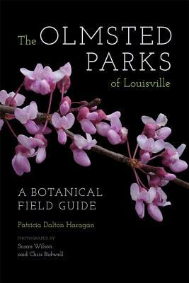 Olmsted Parks of Louisville: A Botanical Field Guide Patricia Dalton Haragan