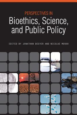 Perspectives in Bioethics, Science, and Public Policy  by  Jonathan Beever