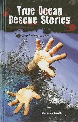 True Ocean Rescue Stories  by  Susan Jankowski