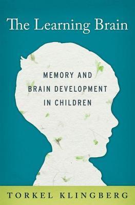 Learning Brain: Memory and Brain Development in Children Torkel Klingberg