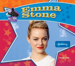 Emma Stone: Talented Actress  by  Sarah Tieck