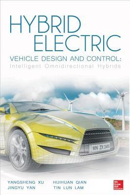 Hybrid Electric Vehicle Design and Control: Intelligent Omnidirectional Hybrids Yangsheng Xu