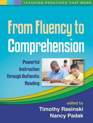 From Fluency to Comprehension: Powerful Instruction Through Authentic Reading Timothy Rasinski