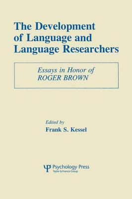 Development of Language and Language Researchers: Essays in Honor of Roger Brown  by  Frank S. Kessel