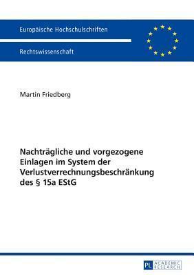 Nachtragliche Und Vorgezogene Einlagen Im System Der Verlustverrechnungsbeschrankung Des 15a Estg Martin Friedberg