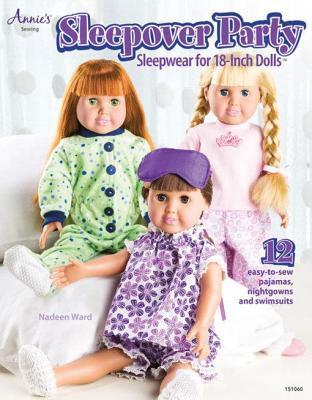 Sleepover Party: Sleepwear for 18-Inch Dolls  by  Nadeen Ward