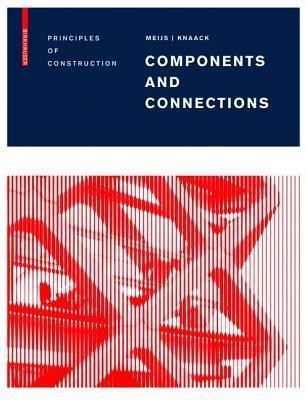Components and Connections Principles of Construction Maarten Meijs