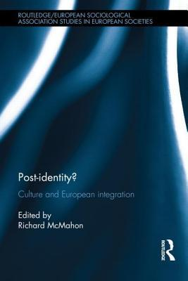 Post-Identity?: Culture and European Integration  by  Richard  McMahon