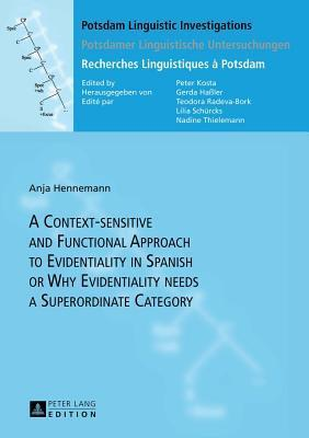 A Context-Sensitive and Functional Approach to Evidentiality in Spanish or Why Evidentiality Needs a Superordinate Category  by  Anja Hennemann