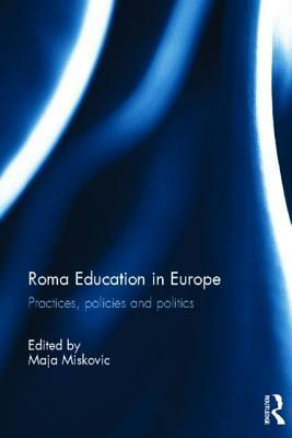 Roma Education in Europe: Practices, Policies and Politics Maja Miskovic