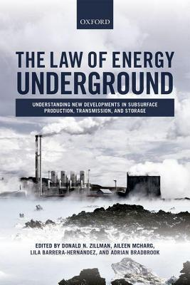 Law of Energy Underground: Understanding New Developments in Subsurface Production, Transmission, and Storage Donald N. Zillman